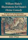William Blake's Illustrations for Dante's Divine Comedy: A Study of the Engravings, Pencil Sketches and Watercolors Cover Image