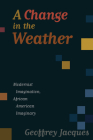 A Change in the Weather: Modernist Imagination, African American Imaginary Cover Image