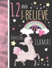 12 And I Believe In Dancing Llamas: Llama Gift For Girls Age 12 Years Old - Art Sketchbook Sketchpad Activity Book For Kids To Draw And Sketch In Cover Image