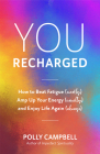 You, Recharged: How to Beat Fatigue (Mostly), Amp Up Your Energy (Usually), and Enjoy Life Again (Always) (Regain Your Mojo) Cover Image