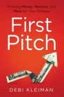 First Pitch: Winning Money, Mentors, and More for Your Startup Cover Image
