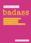 Breathe Like a Badass: Beat Anxiety and Self Doubt, Calm Your Inner Critic & Build a No-Nonsense Mindfulness and Meditation Toolkitme and Bui Cover Image