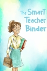 The smart teacher binder: Inspirational Notebook Gift for Teacher Great for End of Year /Thank You Gift /Appreciation/Retirement /Preschool For Cover Image