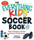 The Everything Kids' Soccer Book: Rules, Techniques, and More About Your Favorite Sport! Cover Image