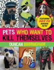 Pets Who Want to Kill Themselves: Featuring Over 150 Suicidal Pets! Cover Image