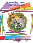 Il Regno Degli Animali Libro Da Colorare - Libro Da Colorare, Con Pagine Da Colorare Divertenti, Facili E Rilassanti Per Gli Amanti Degli Animali: Lib Cover Image
