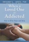 When a Loved One Is Addicted: How to Offer Hope and Help Cover Image