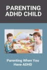 Parenting ADHD Child: Parenting When You Have ADHD: Symptoms Of Adhd In Toddlers Cover Image