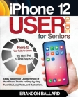iPhone 12 User Guide for Seniors: Easily Master the Latest Version of Your iPhone Thanks to Step-by-Step Tutorials, Large Texts, and Illustrations. Yo Cover Image