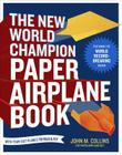 The New World Champion Paper Airplane Book: Featuring the World Record-Breaking Design, with Tear-Out Planes to Fold and Fly Cover Image