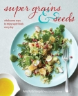 Super Grains & Seeds: Wholesome ways to enjoy super foods every day Cover Image