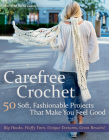 Carefree Crochet: 50 Soft, Fashionable Projects That Make You Feel Good Cover Image
