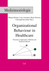 Organizational Behaviour in Healthcare: Theoretical Approaches, Methods and Empirical Results (Medizinsoziologie #28) Cover Image