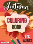 Autumn Coloring Book for Adults: Fall Adult Coloring Book, Relaxing Autumn Coloring Book Featuring Calming Fall Scenes Cover Image