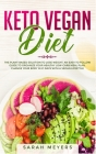 Keto Vegan Diet: The Plant Based Solution to Lose Weight. An Easy to Follow Guide to Organize Your Healthy Low-Carb Meal Plan. Change Y Cover Image