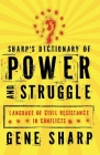 Sharp's Dictionary of Power and Struggle: Language of Civil Resistance in Conflicts Cover Image