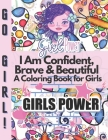 I Am Confident, Brave & Beautiful A Coloring Book for Girls: Positive, educational and fun a great gift for any girl Cover Image
