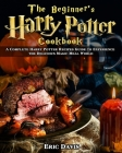 The Beginner's Harry Potter Cookbook: A Complete Harry Potter Recipes Guide to Experience the Delicious Magic Meal World Cover Image
