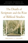 The Death of Scripture and the Rise of Biblical Studies (Oxford Studies in Historical Theology) Cover Image