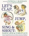 Let's Clap, Jump, Sing & Shout; Dance, Spin & Turn It Out!: Games, Songs, and Stories from an African American Childhood Cover Image