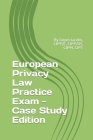 European Privacy Law Practice Exam - Case Study Edition: By Jasper Jacobs, CIPP/E, CIPP/US, CIPM, CIPT Cover Image
