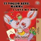Ti voglio bene, mamma I Love My Mom: Italian English Bilingual Book for Kids (Italian English Bilingual Collection) Cover Image