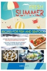 Fresh Summer Recipes with Fish and Seafood: Get Ready for the Best Season of the Year with Many Quick-And-Easy Recipes for All the Tastes! Learn How t Cover Image