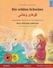 Die wilden Schwäne - قوهای وحشی (Deutsch - Persisch, Farsi, Dari): Zweisprachiges Kinderbuch nac Cover Image