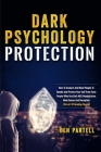 Dark Psychology Protection: How To Analyze And Read People To Handle And Protect Your Self From Toxic People Who Use Dark NLP, Manipulation, Mind Cover Image