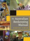 The Australian Beekeeping Manual: Includes over 350 detailed instructional photographs and illustrations Cover Image