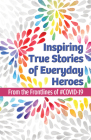 Inspiring True Stories of Everyday Heroes: From the Frontlines of #COVID-19 Cover Image