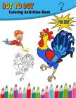 Dot To Dot Coloring Activities Book: Activites for Kids Ages 3-8 in Animals Theme, Dot to Dot, Coloring PagesBook for Kids Ages 4-8, 5-12 Cover Image