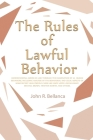 The Rules of Lawful Behavior: Understanding American Law Through the Examination of 20 Human Behaviors, Including Analysis of the Behavioral and Leg Cover Image