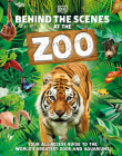 Behind the Scenes at the Zoo: Your All-Access Guide to the World's Greatest Zoos and Aquariums Cover Image