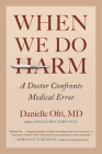 When We Do Harm: A Doctor Confronts Medical Error Cover Image