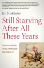Still Starving After All These Years: The Hidden Origins of War, Oppression and Inequality Cover Image