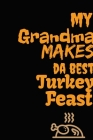 My Grandma Makes Da Best Turkey Feast: Thanksgiving Notebook - For Grandmas Who Loves To Gobble Turkey This Season Of Gratitude - Suitable to Write In Cover Image