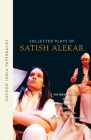 Collected Plays of Satish Alekar: The Dread Departure, Deluge, the Terrorist, Dynasts, Begum Barve, Mickey and the Memsahib Cover Image