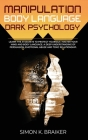 Manipulation Body Language Dark Psychology: Learn the 31 Secrets to Protect Yourself, Master your Mind and Body Language. A Deep Understanding of Pers Cover Image