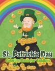St. Patrick's Day Coloring Book for Toddlers: Happy St. Patrick's Day Activity Book for Kids a Fun Coloring for Learning Leprechauns, Pots of Gold, Ra Cover Image