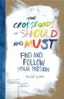 The Crossroads of Should and Must: Find and Follow Your Passion Cover Image