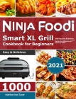 Ninja Foodi Smart XL Grill Cookbook for Beginners 2021: 1000-Days Easy & Delicious Indoor Grilling and Air Frying Recipes for Beginners and Advanced U Cover Image