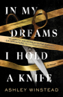 In My Dreams I Hold a Knife: A Novel Cover Image