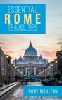 Essential Rome Travel Tips: Secrets, Advice & Insight for a Perfect Rome Vacation Cover Image