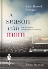 A Season with Mom: Love, Loss, and the Ultimate Baseball Adventure Cover Image