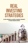 Real Investing Strategies: To Buy Property & Invest In Rental Property To Make Massive Money: Rentals Property Management Cover Image