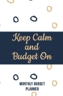 Keep Calm and Budget On: Weekly Expense Tracker Bill Organizer Notebook, Debt Tracking Organizer With Income Expenses Tracker, Savings, Persona Cover Image