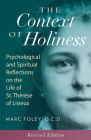 The Context of Holiness: Psychological and Spiritual Reflections on the Life of St. Thérèse of Lisieux Cover Image