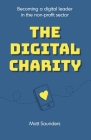 The Digital Charity: Becoming a digital leader in the non-profit sector Cover Image