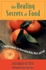 The Healing Secrets of Food: A Practical Guide for Nourishing Body, Mind, and Soul Cover Image